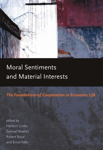 Moral Sentiments and Material Interests The Foundations of Cooperation in Economic Life  2004 9780262072526 Front Cover