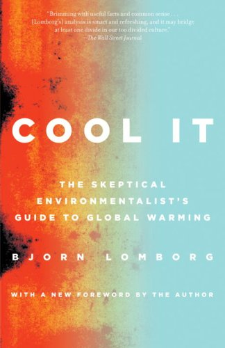 Cool It The Skeptical Environmentalist's Guide to Global Warming  2007 9780307386526 Front Cover