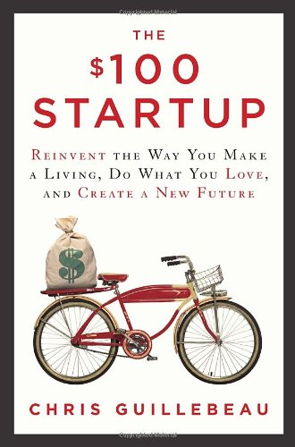 $100 Startup Reinvent the Way You Make a Living, Do What You Love, and Create a New Future  2012 9780307951526 Front Cover