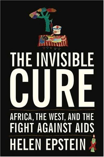 Invisible Cure Africa, the West, and the Fight Against AIDS  2007 edition cover