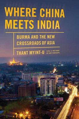 Where China Meets India Burma and the New Crossroads of Asia N/A edition cover