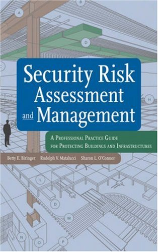 Security Risk Assessment and Management A Professional Practice Guide for Protecting Buildings and Infrastructures  2007 edition cover