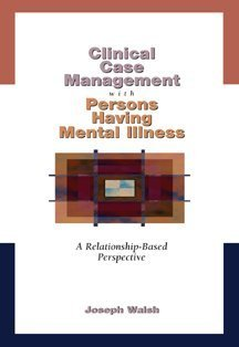 Clinical Case Management with Persons Having Mental Illness A Relationship-Based Perspective  2000 edition cover