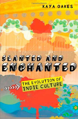 Slanted and Enchanted The Evolution of Indie Culture N/A edition cover