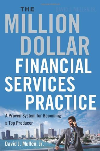Million-Dollar Financial Services Practice A Proven System for Becoming a Top Producer  2007 edition cover