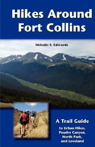 Hikes Around Fort Collins A Trail Guide to Urban Hikes, Poudre Canyon, North Park, and Loveland  2008 9780871089526 Front Cover