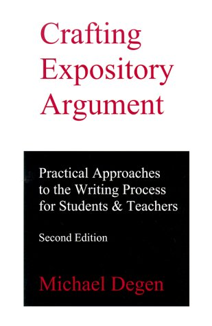 Crafting Expository Argument : Practical Approaches to the Writing Process for Students and Teachers 2nd 1999 (Revised) 9780966512526 Front Cover