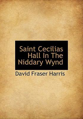 Saint Cecilias Hall in the Niddary Wynd  N/A 9781115407526 Front Cover