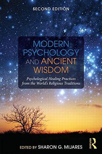 Modern Psychology and Ancient Wisdom Psychological Healing Practices from the World's Religious Traditions 2nd 2016 (Revised) 9781138884526 Front Cover