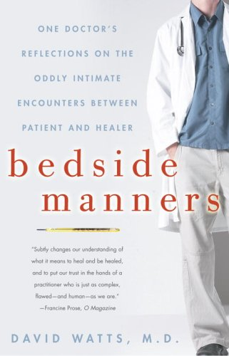 Bedside Manners One Doctor's Reflections on the Oddly Intimate Encounters Between Patient and Healer N/A 9781400080526 Front Cover