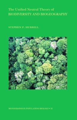 Unified Neutral Theory of Biodiversity and Biogeography (MPB-32)   2001 9781400837526 Front Cover