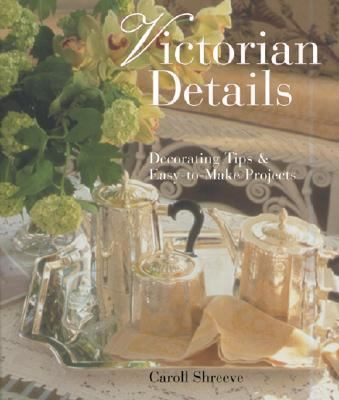 Victorian Details Decorating Tips and Easy-to-Make Projects N/A 9781402750526 Front Cover