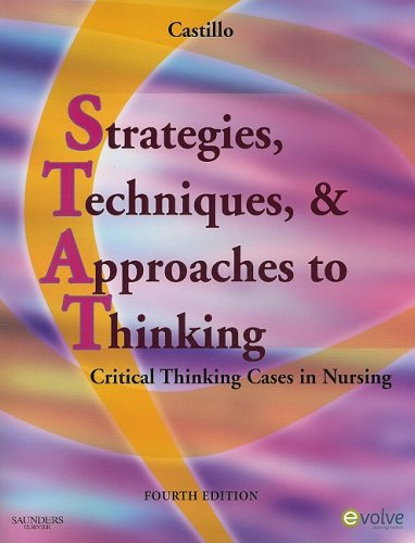 Strategies, Techniques, and Approaches to Thinking Critical Thinking Cases in Nursing 4th 2009 edition cover