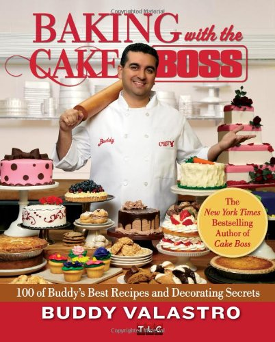 Baking with the Cake Boss 100 of Buddy's Best Recipes and Decorating Secrets  2011 edition cover