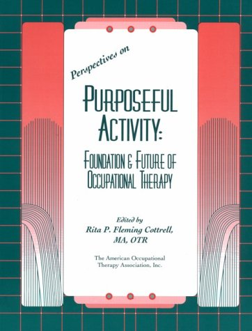 Perspectives on Purposeful Activity : Foundation and Future of Occupational Therapy 1st 1996 9781569000526 Front Cover