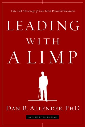 Leading with a Limp Take Full Advantage of Your Most Powerful Weakness N/A edition cover