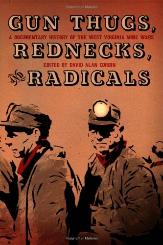 Gun Thugs, Rednecks, and Radicals A Documentary History of the West Virginia Mine Wars  2011 9781604864526 Front Cover