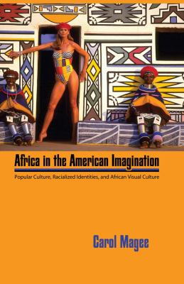 Africa in the American Imagination Popular Culture, Radicalized Identities, and African Visual Culture  2012 edition cover