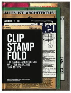 Clip, Stamp, Fold The Radical Architecture of Little Magazines 196X To 197X  2010 9788496954526 Front Cover