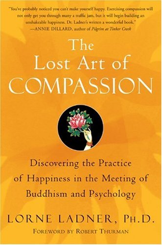 Lost Art of Compassion Discovering the Practice of Happiness in the Meeting of Buddhism and Psychology N/A edition cover