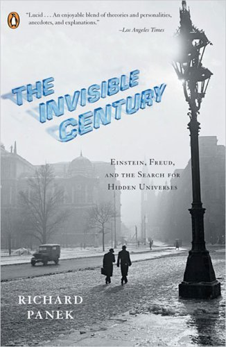 Invisible Century Einstein, Freud, and the Search for Hidden Universes N/A 9780143035527 Front Cover