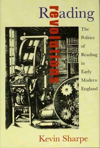 Reading Revolutions The Politics of Reading in Early Modern England  2000 9780300081527 Front Cover