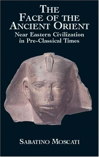 Face of the Ancient Orient Near Eastern Civilization in Pre-Classical Times  2001 edition cover