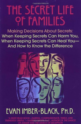 Secret Life of Families Making Decisions about Secrets: When Keeping Secrets Can Harm You, When Keeping Secrets Can Heal You-And How to Know the Difference N/A 9780553375527 Front Cover