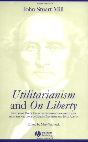 Utilitarianism and on Liberty Including 'Essay on Bentham' and Selections from the Writings of Jeremy Bentham and John Austin 2nd 2003 (Revised) edition cover