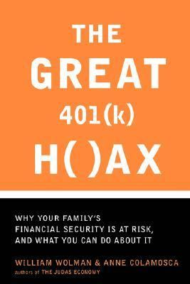 Great 401 (k) Hoax Why Your Family's Financial Security Is at Risk, and What You Can Do about It Reprint 9780738208527 Front Cover