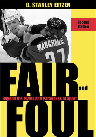Fair and Foul Beyond the Myths and Paradoxes of Sports 2nd 2003 (Revised) 9780742519527 Front Cover