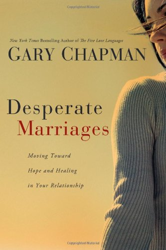 Desperate Marriages Moving Toward Hope and Healing in Your Relationship  2008 edition cover