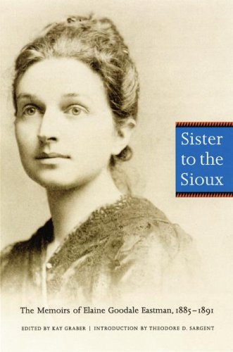 Sister to the Sioux The Memoirs of Elaine Goodale Eastman, 1885-1891 2nd 2004 edition cover