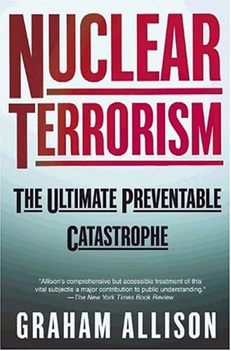 Nuclear Terrorism The Ultimate Preventable Catastrophe  2005 edition cover
