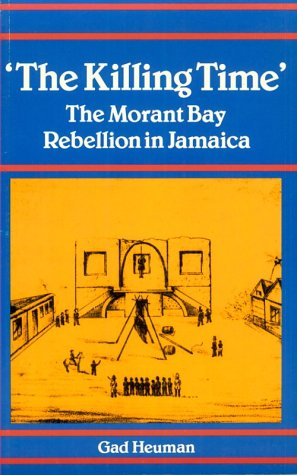 Killing Time The Morant Bay Rebellion in Jamaica N/A edition cover