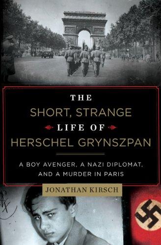 Short Strange Life of Herschel Grynszpan A Boy Avenger a Nazi Diplomat and a Murder in Paris  2013 9780871404527 Front Cover