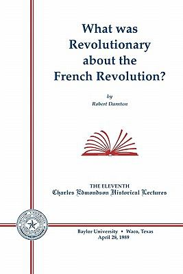 What Was Revolutionary about the French Revolution?  N/A edition cover