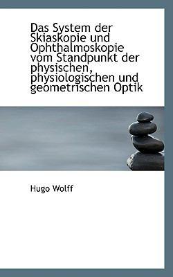 System der Skiaskopie und Ophthalmoskopie Vom Standpunkt der Physischen, Physiologischen und Geo  2009 edition cover