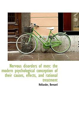 Nervous Disorders of Men : The modern psychological conception of their causes, effects, and Rational N/A 9781113446527 Front Cover