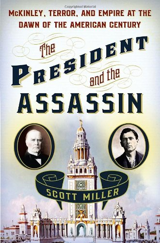 President and the Assassin McKinley, Terror, and Empire at the Dawn of the American Century  2011 edition cover