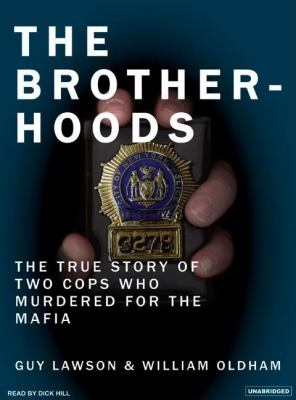 The Brother-hoods: The True Story of Two Cops Who Murdered for the Mafia  2006 9781400153527 Front Cover