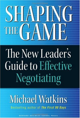 Shaping the Game The New Leader's Guide to Effective Negotiating  2006 edition cover