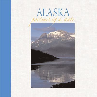 Alaska Portrait of a State  2006 9781558689527 Front Cover