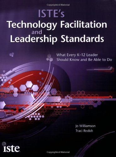 ISTE's Technology Facilitation and Leadership Standards What Every K-12 Technologist Should Know and Be Able to Do  2009 9781564842527 Front Cover