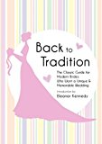 Back to Tradition - the Classic Guide for Modern Brides Who Want a Unique and Memorable Wedding   0 edition cover