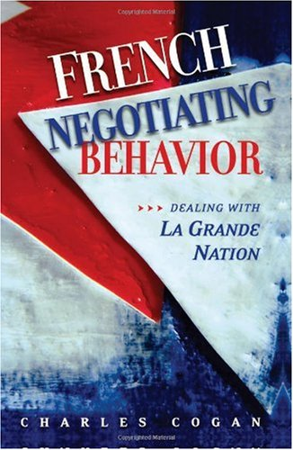 French Negotiating Behavior Dealing with la Grande Nation  2003 9781929223527 Front Cover