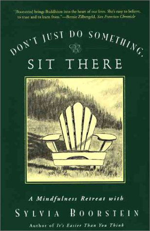 Don't Just Do Something, Sit There A Mindfulness Retreat with Sylvia Boorstein N/A edition cover