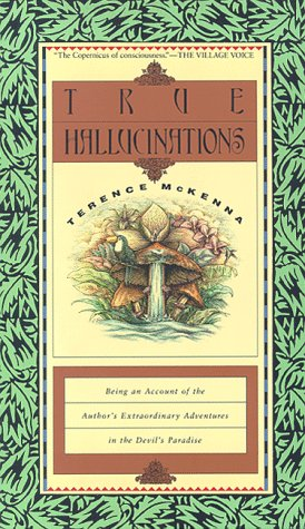 True Hallucinations Being an Account of the Author's Extraordinary Adventures in the Devil's Paradise N/A edition cover