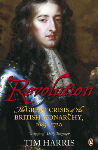 Revolution The Great Crisis of the British Monarchy, 1685-1720  2007 9780141016528 Front Cover