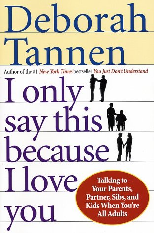I Only Say This Because I Love You Talking to Your Parents, Partner, Sibs, and Kids When You're All Adults  2002 edition cover